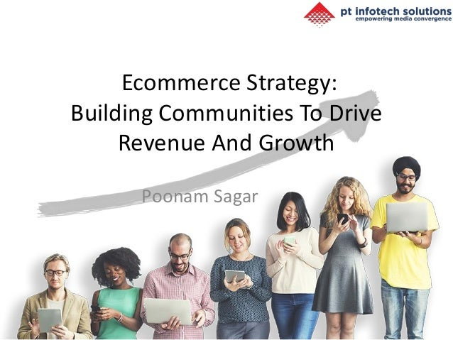 Ecommerce Strategy: Building Communities To Drive Revenue And Growth Poonam Sagar