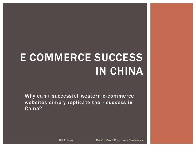 Why can't successful western e-commerce websites simply replicate their success in China? Bill Kohnen Pacific Rim E Commer...