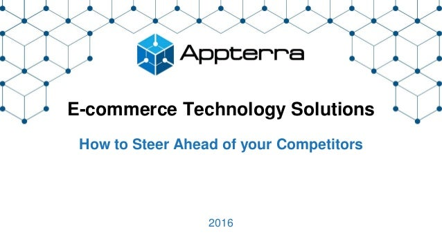 E-commerce Technology Solutions How to Steer Ahead of your Competitors 2016