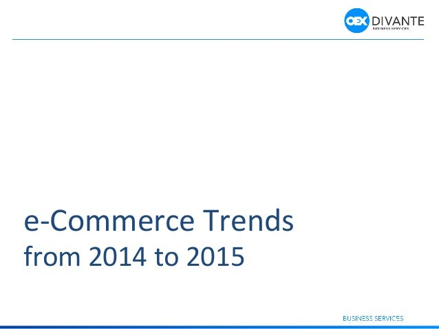 e-­‐Commerce	   Trends	   	    from	   2014	   to	   2015	    1
