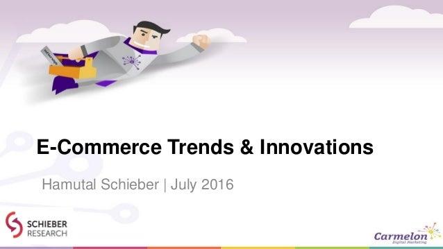 E-Commerce Trends & Innovations Hamutal Schieber | July 2016