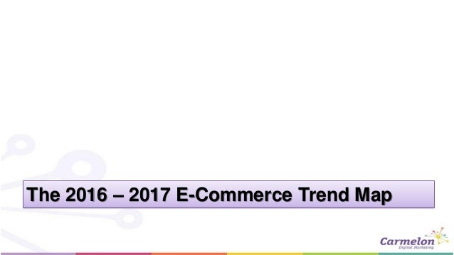 The 2016 – 2017 E-Commerce Trend Map