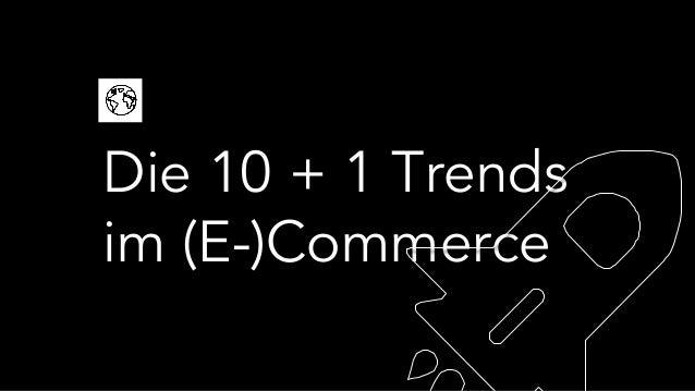Die 10 + 1 Trends im (E-)Commerce