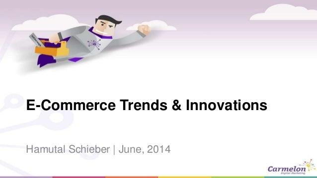 E-Commerce Trends & Innovations Hamutal Schieber | June, 2014