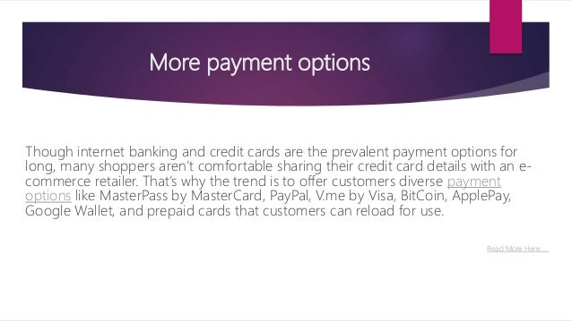 More payment options Though internet banking and credit cards are the prevalent payment options for long, many shoppers ar...