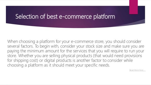 Selection of best e-commerce platform When choosing a platform for your e-commerce store, you should consider several fact...