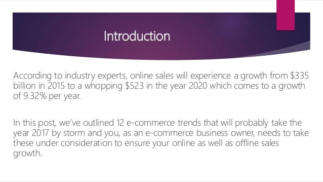 Introduction According to industry experts, online sales will experience a growth from $335 billion in 2015 to a whopping ...