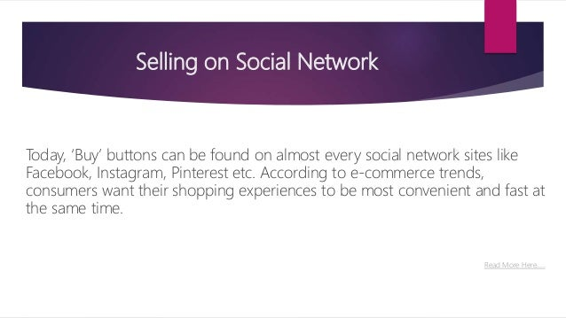 Selling on Social Network Today, 'Buy' buttons can be found on almost every social network sites like Facebook, Instagram,...
