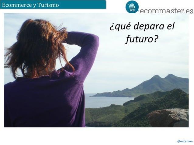 Ecommerce  y  Turismo  @micamon  ¿qué  depara  el  futuro?