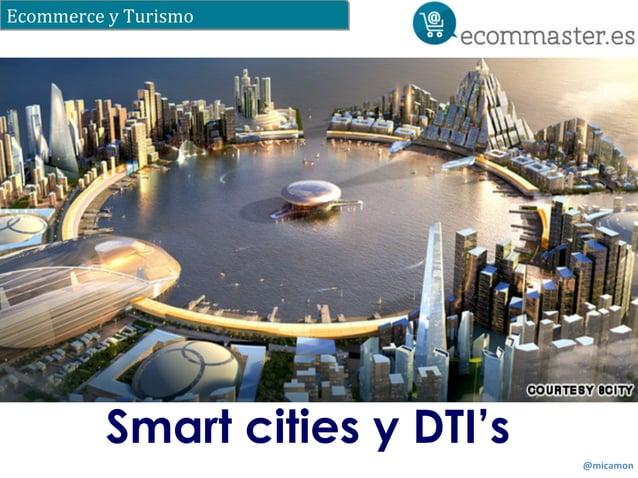 Ecommerce  y  Turismo  @micamon  Smart cities y DTI's