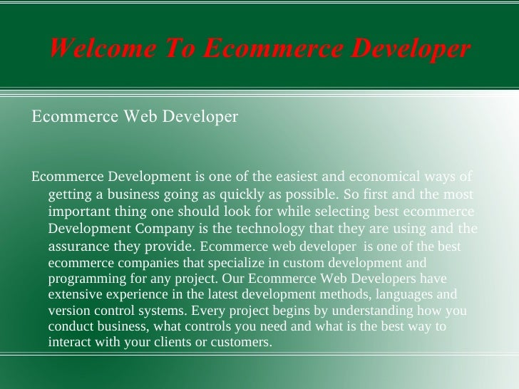 Welcome To Ecommerce Developer <ul><li>Ecommerce Web Developer </li></ul><ul><li>Ecommerce Development is one of the easie...