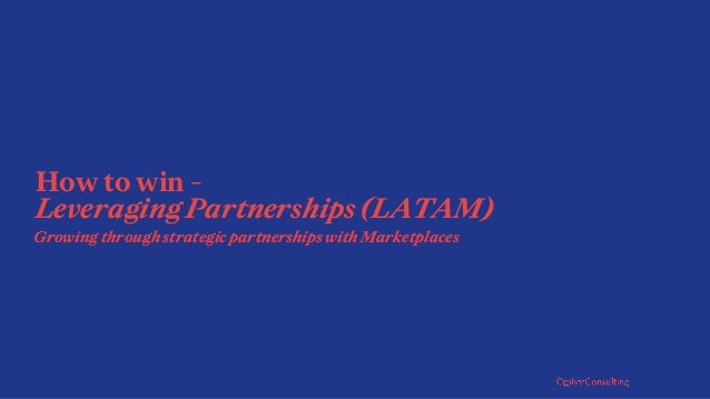 How to win - Leveraging Partnerships (LATAM) Growing through strategic partnerships with Marketplaces
