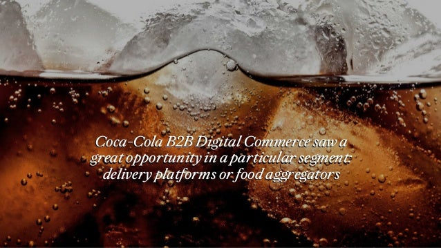 Coca-Cola B2B Digital Commerce saw a great opportunity in a particular segment: delivery platforms or food aggregators Coc...