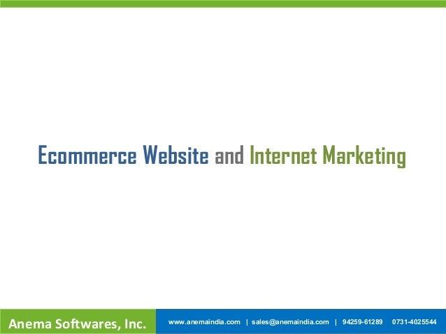 Ecommerce Website and Internet Marketing Anema Softwares, Inc. www.anemaindia.com | sales@anemaindia.com | 94259-61289 073...