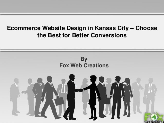 Ecommerce Website Design in Kansas City – Choose the Best for Better Conversions  By Fox Web Creations