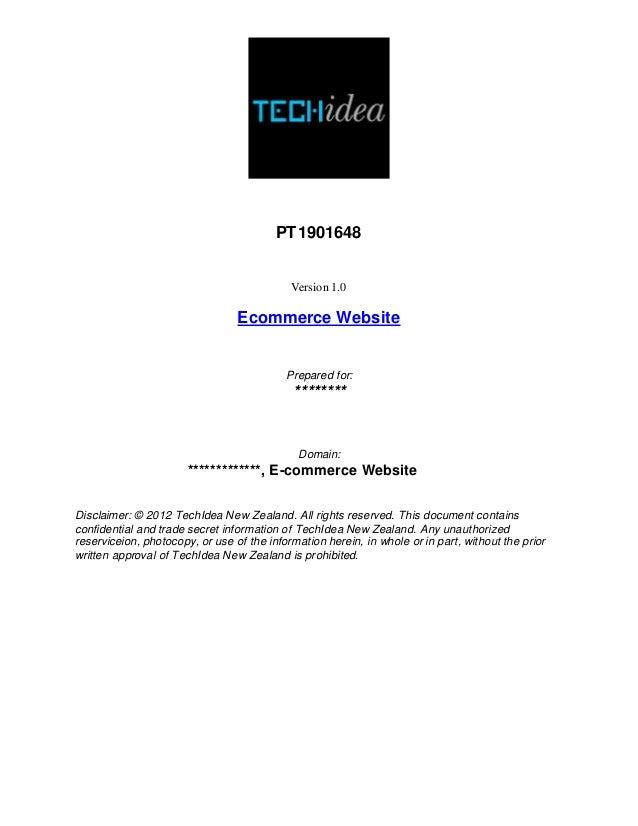 PT1901648Version 1.0Ecommerce WebsitePrepared for:********Domain:*************, E-commerce WebsiteDisclaimer: © 2012 TechI...