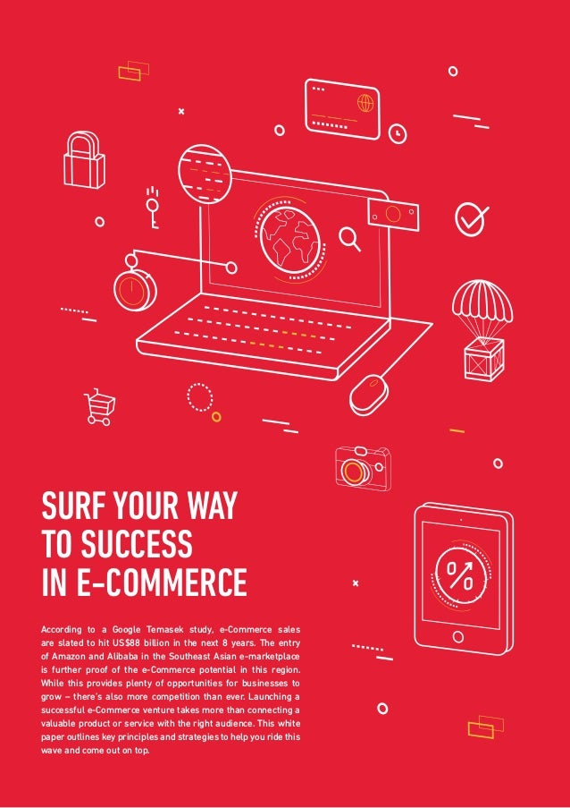 SURF YOUR WAY TO SUCCESS IN E-COMMERCE According to a Google Temasek study, e-Commerce sales are slated to hit US$88 billi...