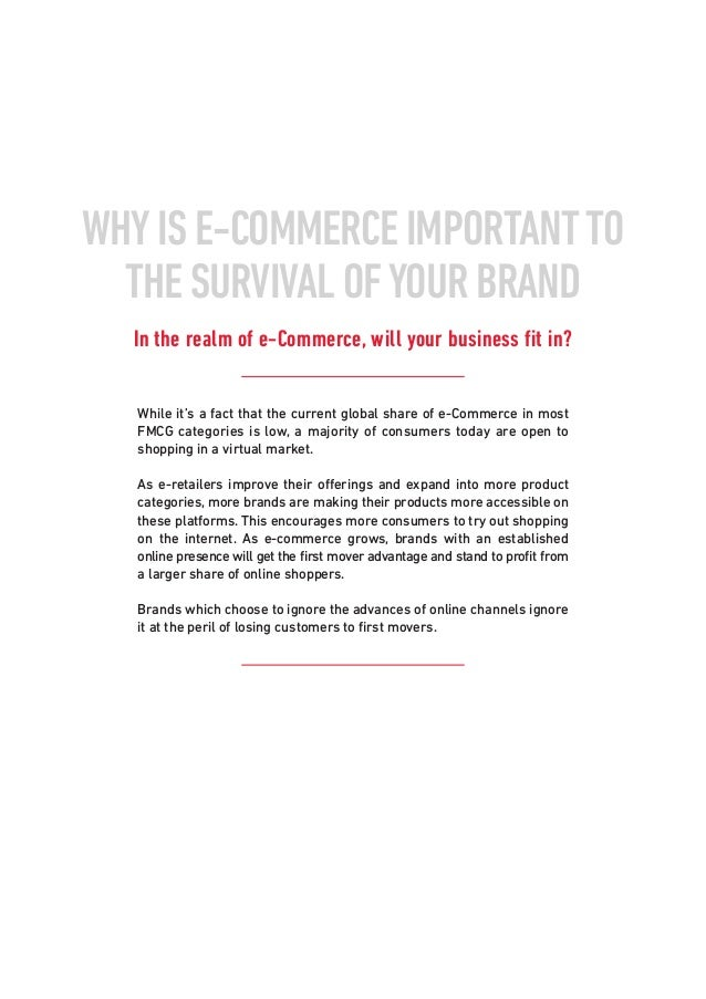WHYIS E-COMMERCE IMPORTANTTO THE SURVIVAL OFYOUR BRAND In the realm of e-Commerce, will your business fit in? While it's a...
