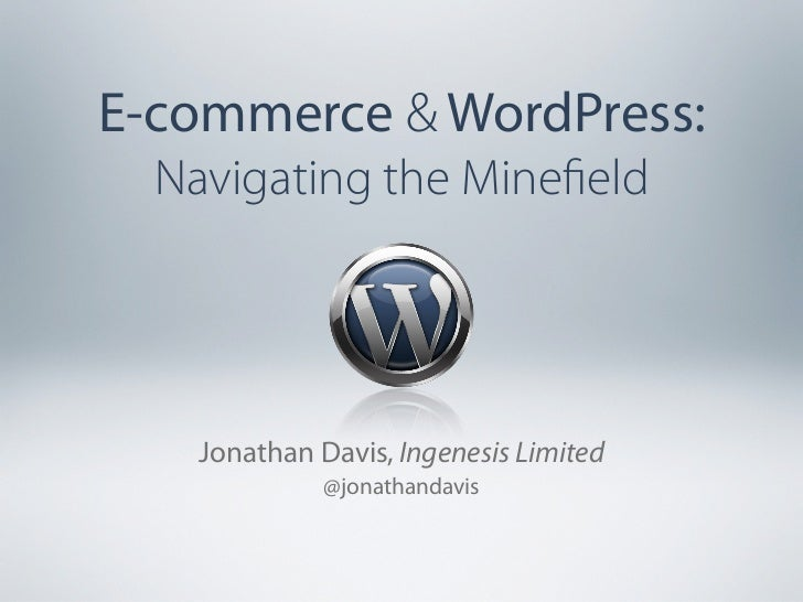 E-commerce & WordPress:  Navigating the Minefield    Jonathan Davis, Ingenesis Limited              @jonathandavis