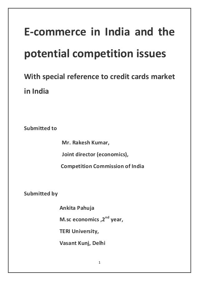 1 E-commerce in India and the potential competition issues With special reference to credit cards market in India Submitte...