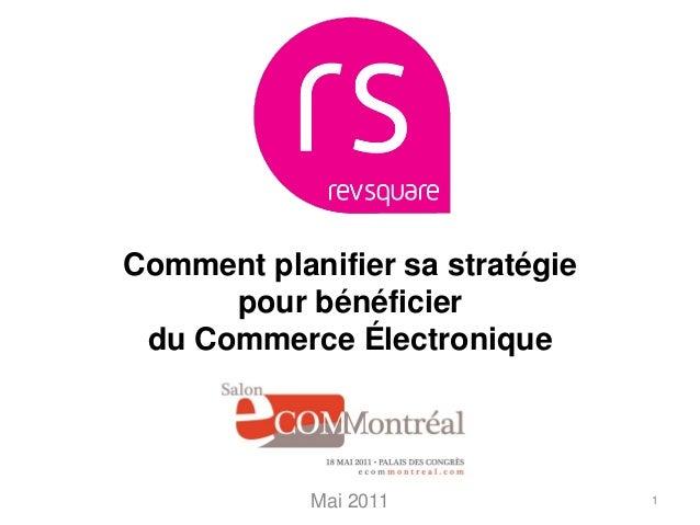 Comment planifier sa stratégie      pour bénéficier du Commerce Électronique            Mai 2011             1