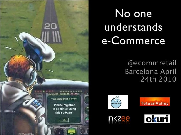 No one understands e-Commerce      @ecommretail     Barcelona April         24th 2010