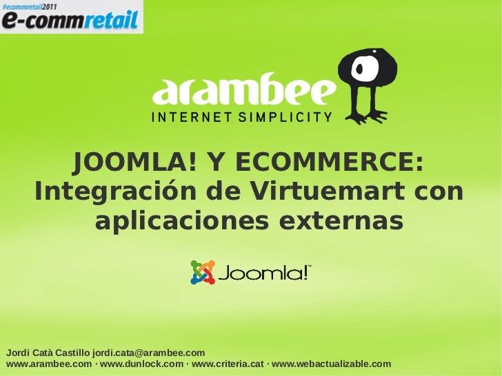 JOOMLA! Y ECOMMERCE:     Integración de Virtuemart con          aplicaciones externasJordi Catà Castillo jordi.cata@arambe...