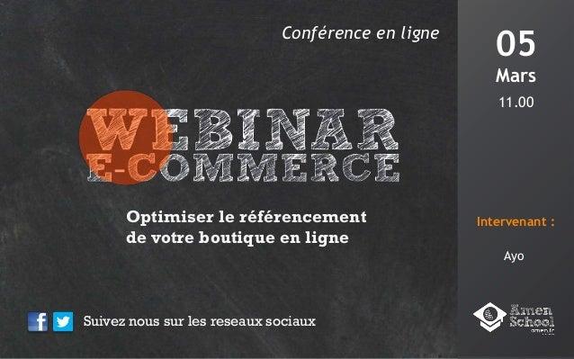 Conférence en ligne 05 Mars 11.00 Intervenant : Suivez nous sur les reseaux sociaux Optimiser le référencement de votre bo...