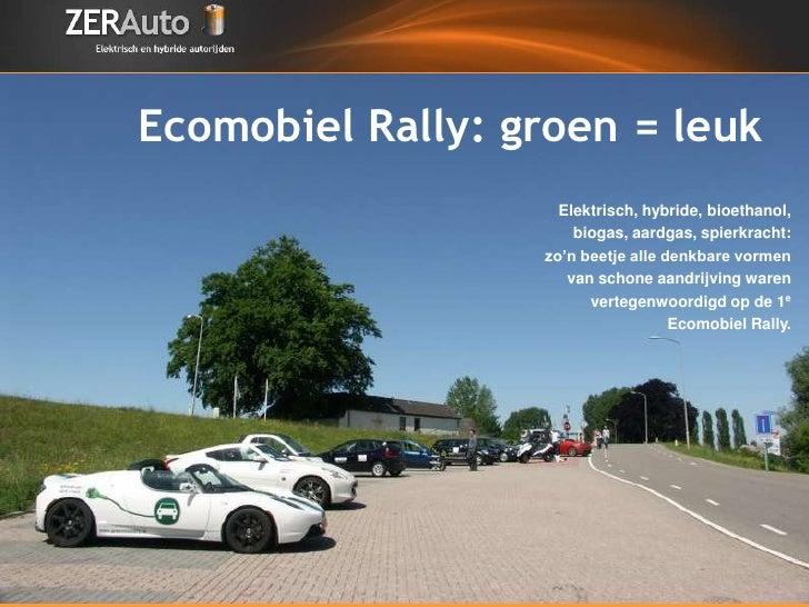 Ecomobiel Rally: groen = leuk                     Elektrisch, hybride, bioethanol,                       biogas, aardgas, ...