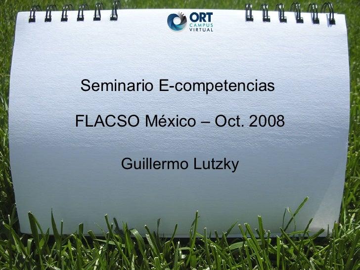 Seminario E-competencias  FLACSO México – Oct. 2008 Guillermo Lutzky