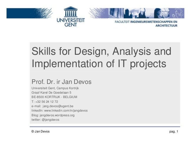 Skills for Design, Analysis and Implementation of IT projects Prof. Dr. ir Jan Devos Universiteit Gent, Campus Kortrijk Gr...