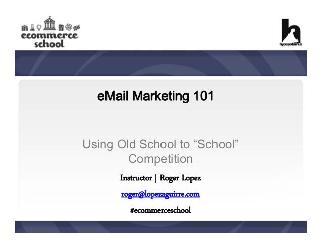 """eMail Marketing 101 Using Old School to """"School"""" Competition Instructor 