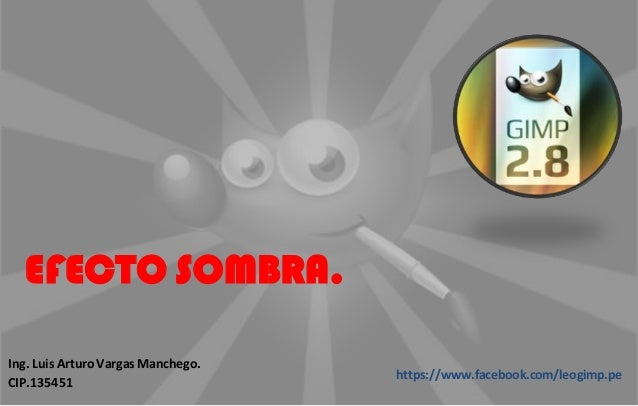 EFECTO SOMBRA. Ing. Luis Arturo Vargas Manchego. CIP.135451 https://www.facebook.com/leogimp.pe