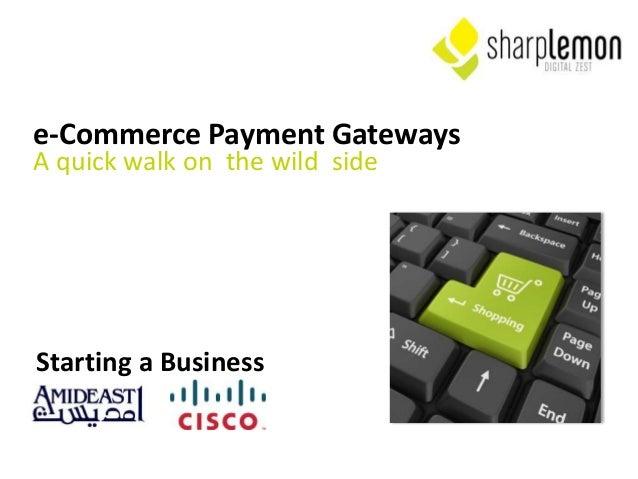 e-Commerce Payment GatewaysA quick walk on the wild sideStarting a Business
