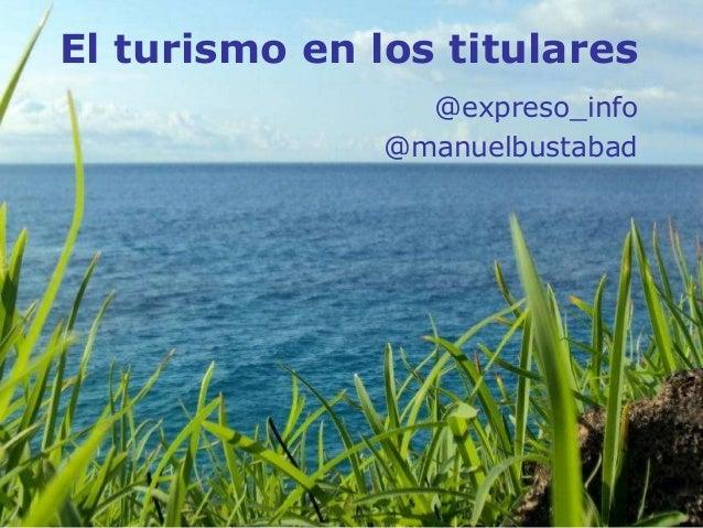 El turismo en los titulares  @expreso_info  @manuelbustabad