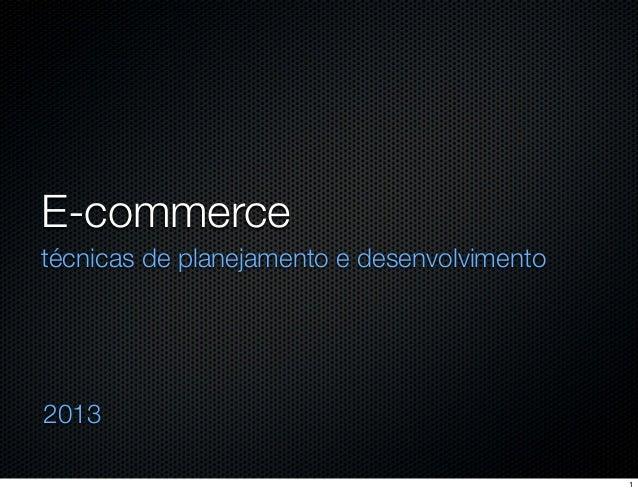 E-commerce técnicas de planejamento e desenvolvimento  2013 1
