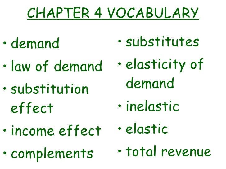 CHAPTER 4 VOCABULARY <ul><li>demand </li></ul><ul><li>law of demand </li></ul><ul><li>substitution effect </li></ul><ul><l...