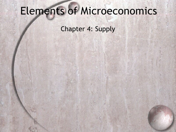 Elements of Microeconomics Chapter 4: Supply