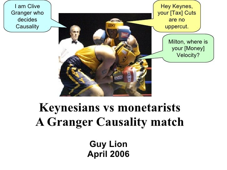 Keynesians vs monetarists A Granger Causality match Guy Lion  April 2006  Hey Keynes, your [Tax] Cuts are no uppercut. Mil...