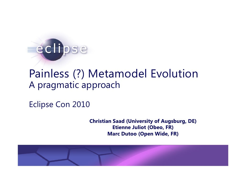 Painless (?) Metamodel Evolution A pragmatic approach  Eclipse Con 2010                        Christian Saad (University ...