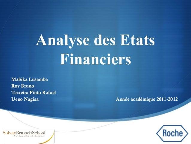  Analyse des Etats Financiers Mabika Lusamba Roy Bruno Teixeira Pinto Rafael Ueno Nagisa Année académique 2011-2012
