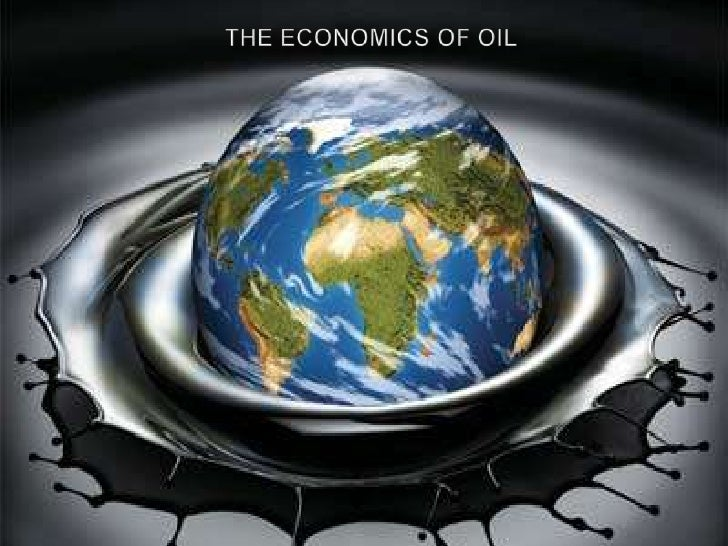 The economics of Oil <br />