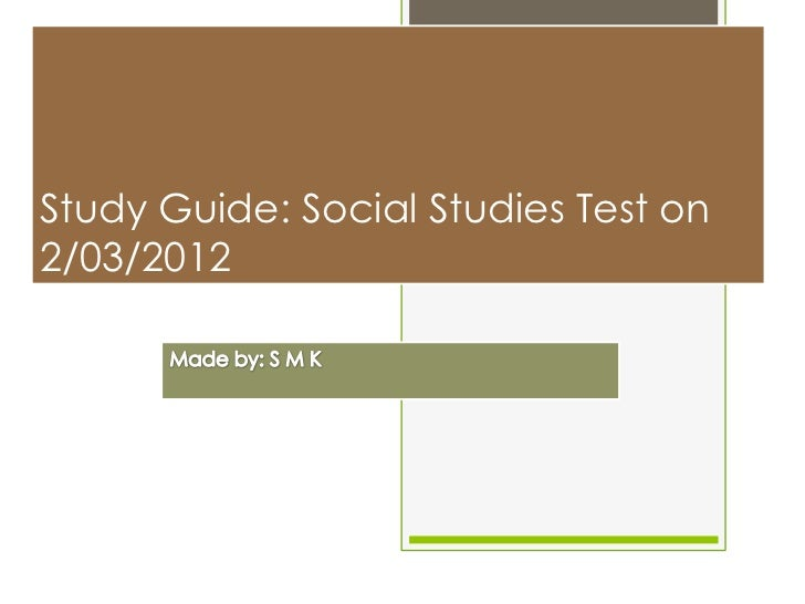 Study Guide: Social Studies Test on2/03/2012