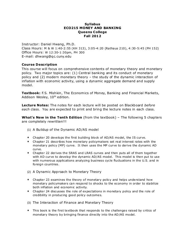 Syllabus ECO215 MONEY AND BANKING Queens College Fall 2012 Instructor: Daniel Hwang, Ph.D. Class Hours: M & W 1:40-2:55 (K...