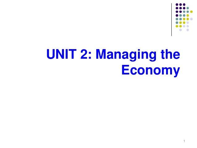1 UNIT 2: Managing the Economy