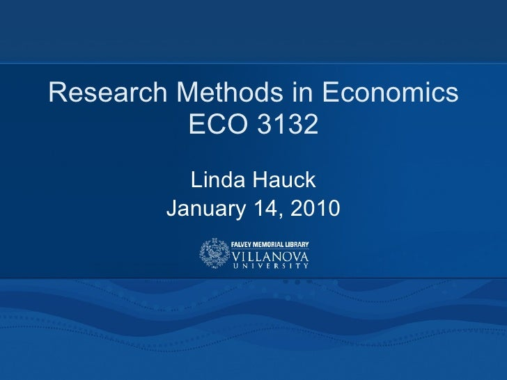 Research Methods in Economics ECO 3132 Linda Hauck January 14, 2010
