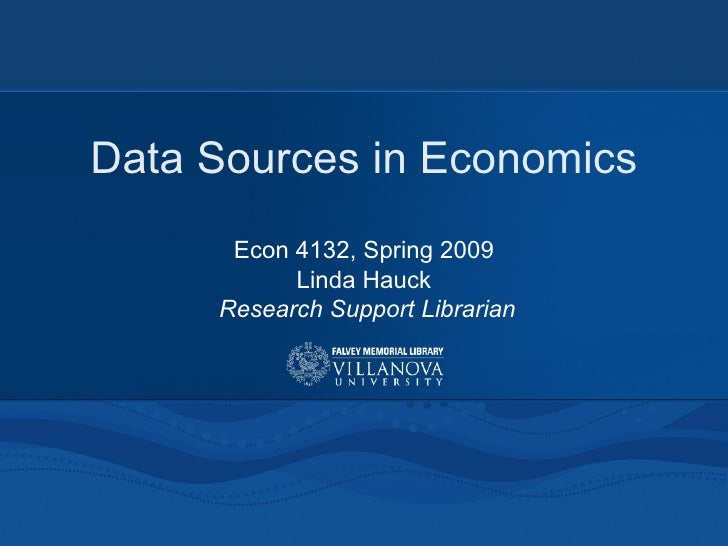 Data Sources in Economics Econ 4132, Spring 2009 Linda Hauck Research Support Librarian