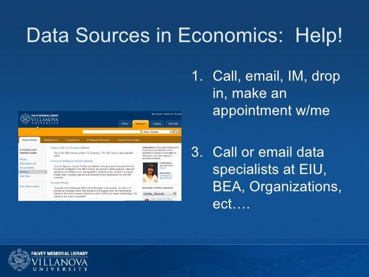 Data Sources in Economics:  Help! <ul><li>Call, email, IM, drop in, make an appointment w/me </li></ul><ul><li>Call or ema...
