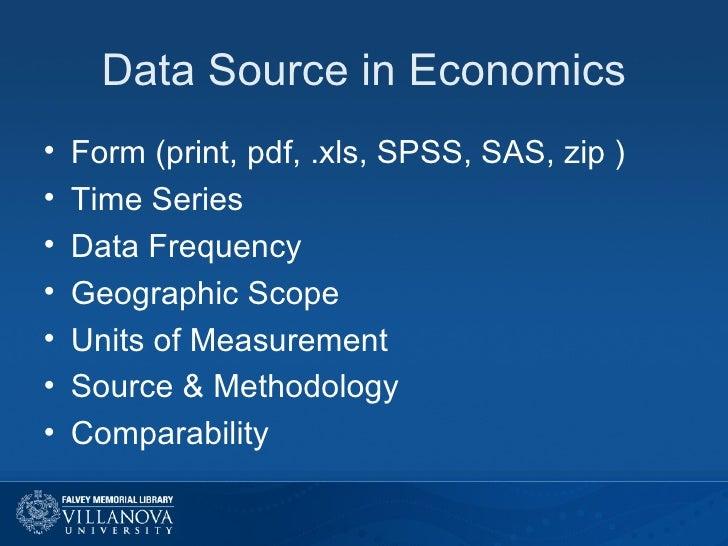 Data Source in Economics <ul><li>Form (print, pdf, .xls, SPSS, SAS, zip ) </li></ul><ul><li>Time Series </li></ul><ul><li>...