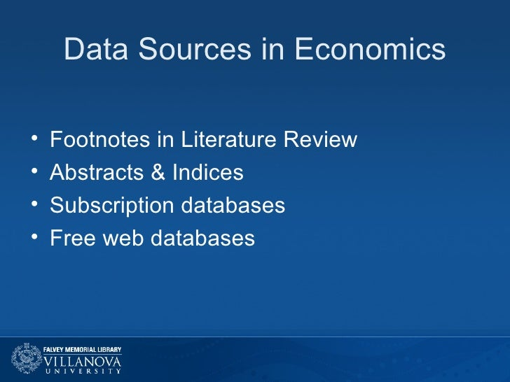Data Sources in Economics <ul><li>Footnotes in Literature Review </li></ul><ul><li>Abstracts & Indices </li></ul><ul><li>S...